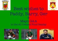 Best of luck to Paddy, Barry, Ger & Mayo in the All Ireland Final Replay