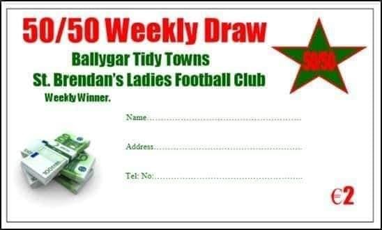 May be an image of text that says '50/50 Weekly Draw Ballygar Tidy Towns St. Brendan's Ladies Football Club Weekly Winner. Tel: €2'